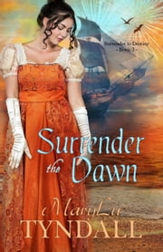Surrender the Dawn - Surrender To Destiny, #3 ebook by MaryLu Tyndall