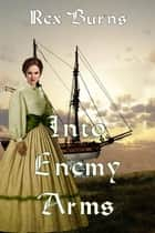 Into Enemy Arms ebook by Rex Burns