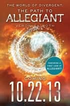The World of Divergent: The Path to Allegiant ebook by Veronica Roth