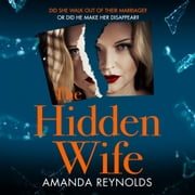 The Hidden Wife - The twisting, turning new psychological thriller that will have you hooked audiobook by Amanda Reynolds
