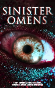 SINISTER OMENS: 560+ Supernatural Thrillers, Macabre Tales & Eerie Mysteries - The Call of Cthulhu, Frankenstein, Dracula, The Murders in the Rue Morgue, The Hound of the Baskervilles, The Phantom of the Opera, The Sleepy Hollow, Dr Jekyll & Mr Hyde, The Island of Doctor Moreau… ebook by H. P. Lovecraft, H. G. Wells, Edgar Allan Poe,...