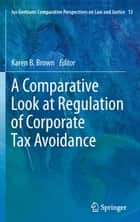 A Comparative Look at Regulation of Corporate Tax Avoidance ebook by Karen B. Brown