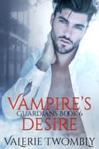 Vampire's Desire ebook by Valerie Twombly