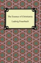 The Essence of Christianity ebook by Ludwig Feuerbach