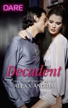 Decadent ebook by Alexx Andria