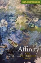 Affinity - The Friendship Issue ebook by Bradford Morrow, Rick Moody, Darcey Steinke,...