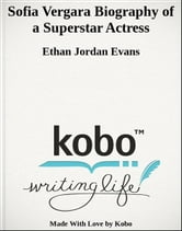 Sofia Vergara Biography of a Superstar Actress ebook by Ethan Jordan Evans