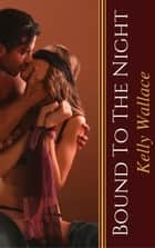 Bound To The Night ebook by Kelly Wallace