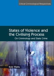 States of Violence and the Civilising Process - On Criminology and State Crime ebook by Rob Watts