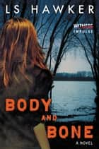 Body and Bone - A Novel ebook by LS Hawker