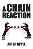 A Chain Reaction ebook by Arfer Apple
