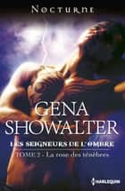 La rose des ténèbres ebook by Gena Showalter