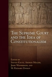 The Supreme Court and the Idea of Constitutionalism ebook by Kautz, Steven