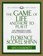 The Game of Life and How to Play It ebook by Florence Scovel Shinn,Mitch Horowitz