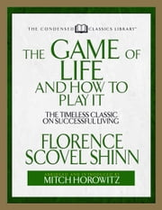 The Game of Life and How to Play It - The Timeless Classic on Successful Living (Abridged) ebook by Florence Scovel Shinn,Mitch Horowitz