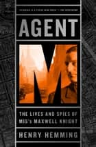 Agent M - The Lives and Spies of MI5's Maxwell Knight ebook by Henry Hemming