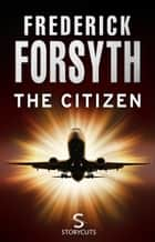 The Citizen (Storycuts) ebook by Frederick Forsyth
