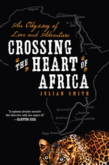 Crossing the Heart of Africa - An Odyssey of Love and Adventure ebook by Julian Smith