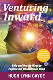Venturing Inward - Safe and Unsafe Ways to Explore the Unconscious Mind ebook by Hugh Lynn Cayce