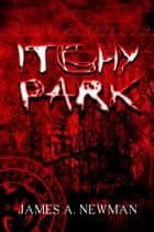 Itchy Park ebook by James A. Newman