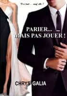 Parier... Mais pas Jouer! ebook by Chrys Galia