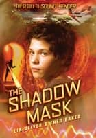 Sound Bender #2: The Shadow Mask ebook by Lin Oliver, Theo Baker