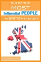 100 of the Most Influential People In British History ebook by Alex Trost/Vadim Kravetsky