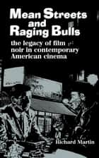 Mean Streets and Raging Bulls - The Legacy of Film Noir in Contemporary American Cinema ebook by Richard Martin