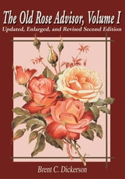 The Old Rose Advisor, Volume I - Updated, Enlarged, and Revised Second Edition ebook by Kobo.Web.Store.Products.Fields.ContributorFieldViewModel
