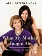 What My Mother Taught Me ebook by April Osteen Simons