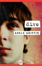 Dive ebook by Adele Griffin