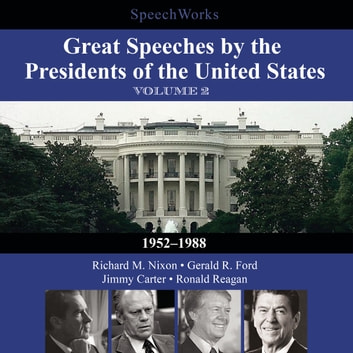 Great Speeches by the Presidents of the United States, Vol. 2 - 1952–1988 audiobook by SpeechWorks,SpeechWorks,SpeechWorks