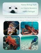 Marine Biology Facts on How to Become a Marine Biologist ebook by Richard M. Stoddard