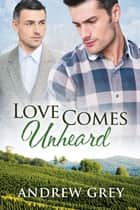 Love Comes Unheard ebook by Andrew Grey