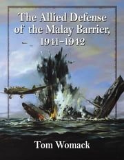 The Allied Defense of the Malay Barrier, 1941–1942 ebook by Tom Womack