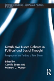 Distributive Justice Debates in Political and Social Thought - Perspectives on Finding a Fair Share ebook by Camilla Boisen,Matthew C. Murray