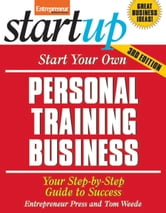 Start Your Own Personal Training Business - Your Step-By-Step Guide to Success ebook by Entrepreneur Press