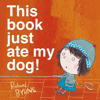 This Book Just Ate My Dog ebook by Richard Byrne
