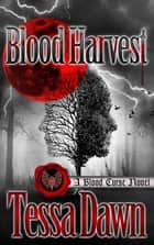 Blood Harvest - A Blood Curse Novel ebook by Tessa Dawn