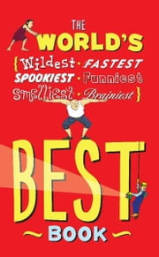 The World's Best Book - The Spookiest, Smelliest, Wildest, Oldest, Weirdest, Brainiest, and Funniest Facts ebook by Jan Payne,Mike Phillips