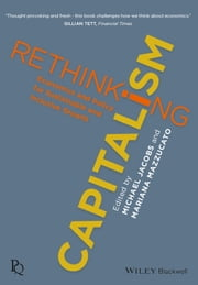 Rethinking Capitalism - Economics and Policy for Sustainable and Inclusive Growth ebook by Michael Jacobs, Mariana Mazzucato