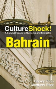 CultureShock! Bahrain - A Survival Guide to Customs and Etiquette ebook by Harvey Tripp,Margaret Tripp