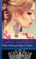 More Precious than a Crown (Mills & Boon Modern) (Alpha Heroes Meet Their Match - - Loose Connection) eBook by Carol Marinelli