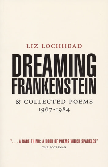 Dreaming Frankenstein - & Collected Poems 1967-1984 ebook by Liz Lochhead