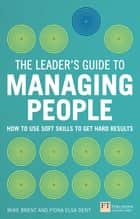 The Leader's Guide to Managing People ebook by Mike Brent,Fiona Dent