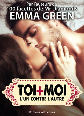 Toi + Moi : lun contre lautre, vol. 1 ebook by Emma Green