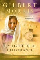 Daughter of Deliverance (Lions of Judah Book #6) ebook by Gilbert Morris