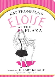 Eloise at The Plaza ebook by Kay Thompson,Hilary Knight