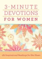 3-Minute Devotions for Women - 180 Inspirational Readings for Her Heart ebook by Compiled by Barbour Staff