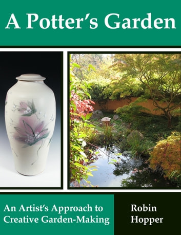 A Potter's Garden: An Artist's Approach To Creative Garden-Making ebook by Robin Hopper